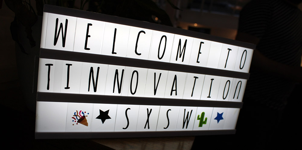 Tinnovation Live: SXSW 2018 Highlights